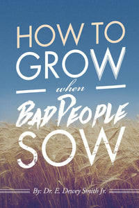 How to Grow When Bad People Sow