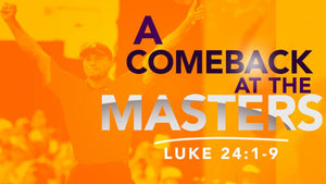 A Comeback At The Masters, Resurrection Sunday 2019