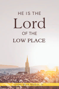 He Is The Lord Of The Low Place