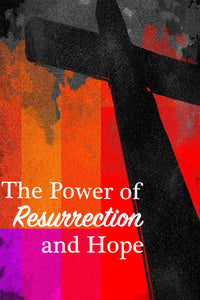 The Power of Resurrection & Hope