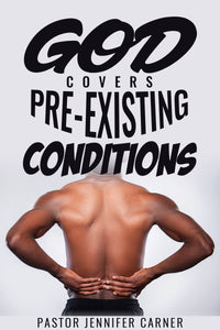 God Covers Pre-Existing Conditions