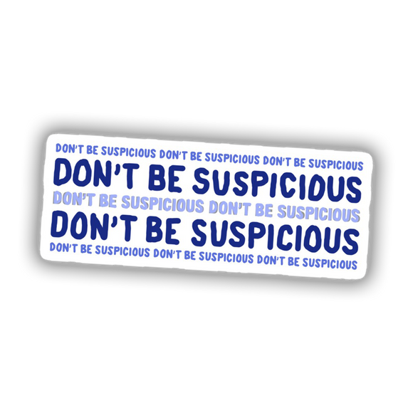 Don't Be Suspicious Sticker
