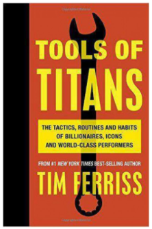 Tools Of Titans The Tai Routines And Habits Of Billionres Icons And World Class Performers By: Timothy Ferriss