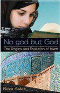 No God But God: The Origins And Evolution Of Islam By: Reza Aslan