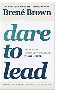 Dare to Lead: Brave Work. Tough Conversations. Whole Hearts (PB) By: Brené Brown