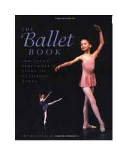 The Ballet Book: The Young Performers Guide to Classical Dance  (PB) By: Karen Kain