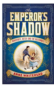 The Emperor's Shadow: Bonaparte, Betsy and the Balcombes of St Helena Hardcover (PB) By: Anne Whitehead
