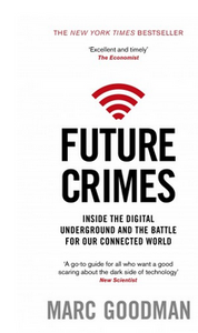 Future Crimes: Inside The Digital Underground and the Battle For Our Connected World (PB) By: Marc Goodman