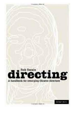Directing A Handbook for Emerging Theatre Directors Backstage (PB) By: Rob Swain