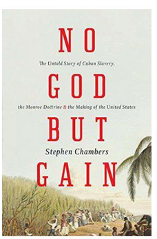 No God But GainThe Untold Story of Cuban Slaverythe Monroe Doctrineand the Making of the United States  (PB) By: Stephen Chambers