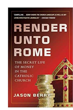 Render Unto Rome: The Secret Life of Money in the Catholic Church (PB) By: Jason Berry