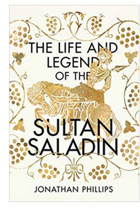 The Life and Legend of the Sultan Saladin - (PB) By: Jonathan Phillips