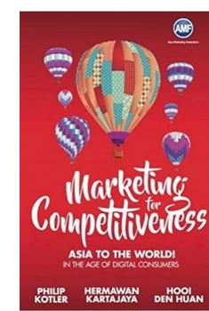 Marketing For Competitiveness Asia To The World In The Age Of Digital Consumers  (PB) By: Philip Kotler