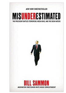Misunderestimated: The President Battles Terrorism, John Kerry, And The Bush Haters (PB) By: Bill Sammon