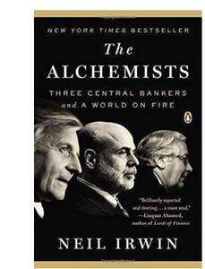 The Alchemists Three Central Bankers and a World on Fire  (PB) By: Neil Irwin