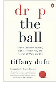 Drop the Ball: Expect Less from Yourself and Flourish in Work & Life  (PB) By: Tiffany Dufu
