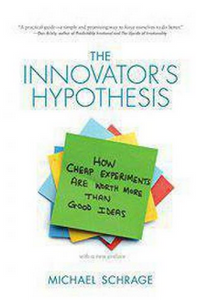 UP The Innovators Hypothesis How Cheap Experiments Are Worth More than Good Ideas  (PB) By: Michael Schrage