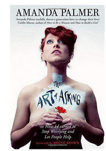 The Art of Asking: How I learned to stop worrying and let people help (PB) By: Amanda Palmer
