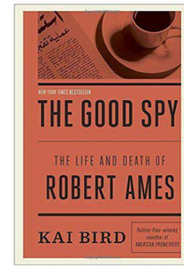 The Good Spy: The Life and Death of Robert Ames (PB)  By: Kai Bird
