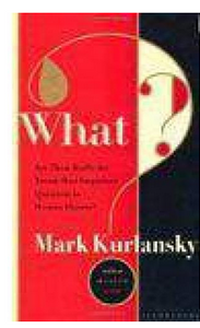 What?: Are These Really the Twenty Most Important Questions in Human History? (PB) By: Mark Kurlansky