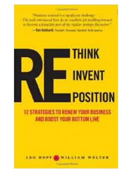 Rethink Reinvent Reposition: 12 Strategies to Renew Your Business and Boost Your Bottom Line  (PB) By: Leo Hopf
