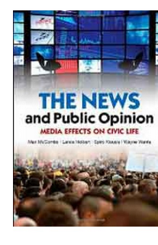 The News and Public Opinion: Media Effects on Civic Life (Contemporary Political Communication) (PB) By: Maxwell McCombs