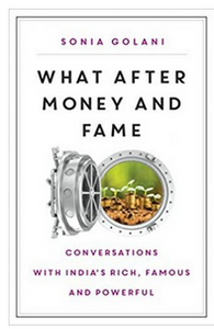 What After Money and Fame: Conversations with India's Rich, Famous and Powerful (PB) By: Sonia Golani