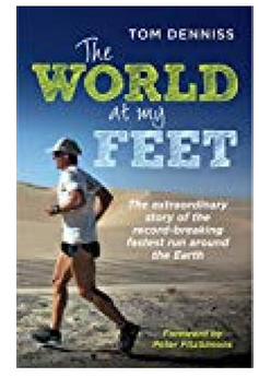 The World At My Feet: The Extraordinary Story Of The Record-breaking Fastest Run Around The Earth (PB) By: Tom Denniss