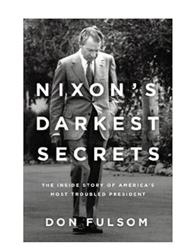 Nixon's Darkest Secrets: The Inside Story of America's Most Troubled President Paperback By: Don Fulsom