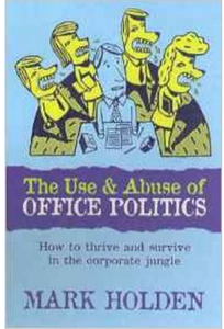The Use And Abuse Of Office Politics  (PB) By: Mark Holden