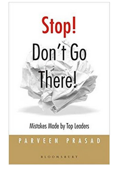 Stop Don't Go There: Mistakes Made by Top Leaders  (PB) By: Parveen Prasad