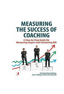 Measuring the Succeof Coaching A Step by Step Guide for Measuring Impact and Calculating  (PB) By: Patricia Pulliam Phillips