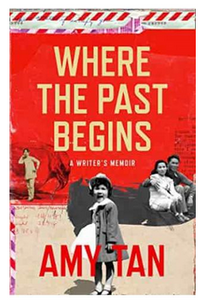 Where the Past Begins A Writer's Memoir (PB)  By: Amy Tan