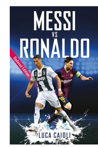 Messi vs Ronaldo: Updated Edition (PB) By: Luca Caioli