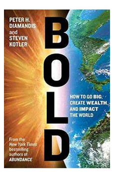 Bold How to Go Big Create Wealth and Impact the World  (PB) By: Peter H. Diamandis