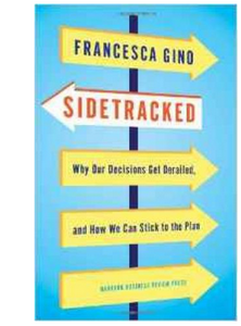 Side tracked Why Our Decisions Get Derailedand How We Can Stick to the Plan (PB) By: Francesca Gino