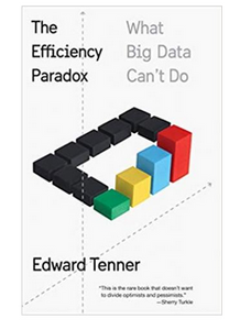 The Efficiency Paradox: What Big Data Can't Do (PB) By: Edward Tenner