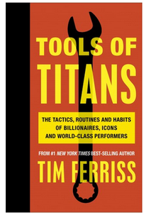 Tools of Titans The Tai Routines and Habits of Billionres Icons and World Class Performers (PB) By: Timothy Ferriss