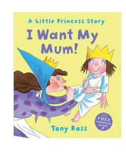 I Want My Mum! (Little Princess)  (PB) By: Tony Ross