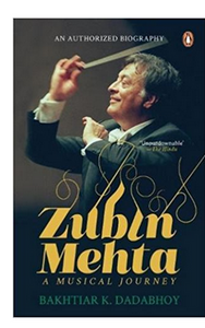 Zubin Mehta: A Musical Journey (An Authorized Biography)  (PB) By: Bakhtiar K Dadabhoy