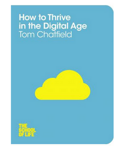 How to Thrive in the Digital Age (The School of Life) (PB) By: Tom Chatfield