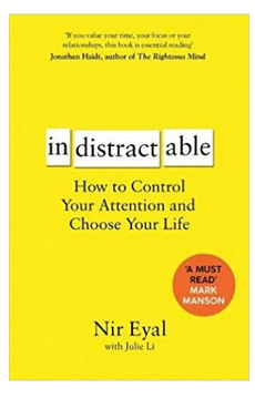 Indistractable: How to Control Your Attention and Choose Your Life - (PB) By: Nir Eyal