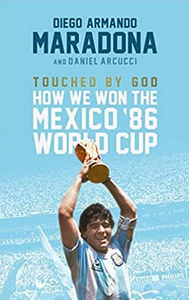 Touched By God How We Won the '86 Mexico World Cup (PB)  By: Diego Maradona and Daniel Arnucci