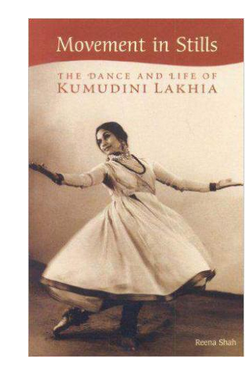 Movement in Stills: The Dance and Life of Kumudini Lakhia (PB) By: Reena Shah