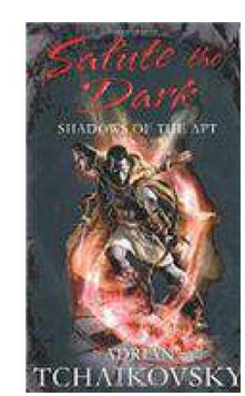 Shadows Of The Apt Book Four: Salute the Dark (PB) By: Adrian Tchaikovsky