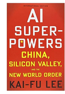 AI Superpowers: China, Silicon Valley and the New World Order  (PB) By: Kai-Fu Lee
