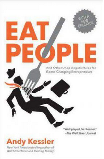 Eat People: And Other Unapologetic Rules For Game Changing Entrepreneurs (PB) By: Andy Kessler