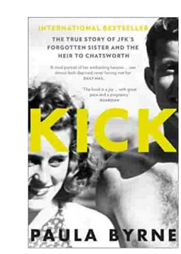 Kick The True Story of Kick Kennedy JFK's Forgotten Sister and the Heir to Chatsworth (PB) By: Paula Byrne