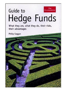 Guide to Hedge Funds - What They Are, What They Do, Their Risks, Their Advantages  (PB) By: Philip Coggan
