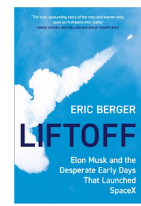 Liftoff - Elon Musk and the Desperate Early Days That Launched SpaceX  (PB) By: Eric Berger